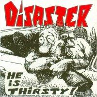 DISASTER - He Is Thirsty Disaster-he-is-thirst